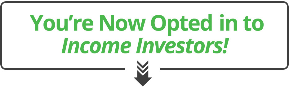 You're Now Opted-in to Income Investors!